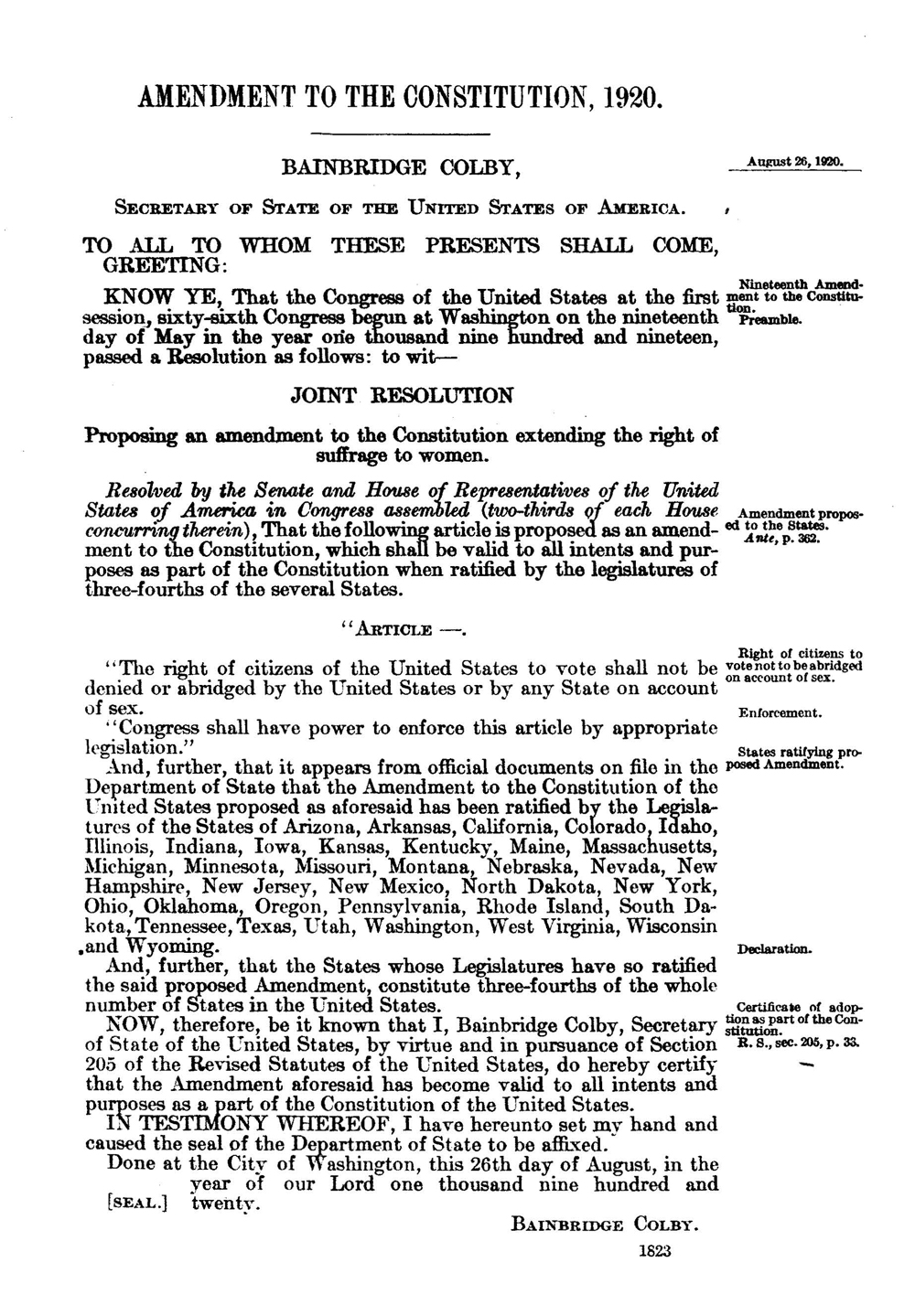 After Congress approved of a women's suffrage amendment to the Constitution and three-fourths of the states ratified it, on August 26, 1920 Secretary of State Bainbridge Colby officially certified the 19th Amendment with his signature and the seal of the United States.