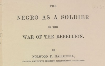 "On January 5, 1862, Colonel Norwood P. Hallowell delivered his ""The Negro as a Soldier in the War of the Rebellion"" speech to the Military Historical Society of Massachusetts. In that speech he described several Civil War battles in which African-American soldiers courageously fight and died for the Union. The speech was published and printed in 1897."