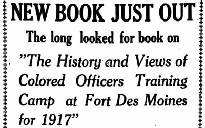"Advertisement printed in The Bystander newspaper.  The ad is for the book, ""The History and Views of Colored Officers Training Camp at Fort Des Moines for 1917."" and describes a book with autobiographies of African American cadets and soldiers at Fort Des Moines"