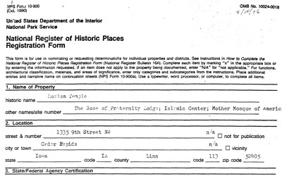 In 1996, the Moslem Temple submitted a registration form for the National Registry of Historical Places for the Mother Mosque of American in Cedar Rapids, Iowa.  The application was accepted in March of 1996.