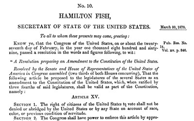 On March 30, 1870 United States Secretary of State Hamilton Fish  officially certified the Fifteenth Amendment after its approval by two-thirds of both houses of Congress and ratification by three-fourths of the state legislatures.