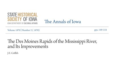 This article from the Annals of Iowa in 1870 gives the author's opinion that a canal between Keokuk and Montrose is necessary to help boats bypass the rapids on the Des Moines River.