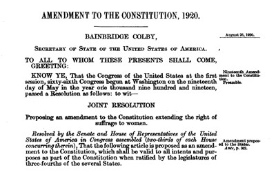 Description  The United States Congress approved a women's suffrage amendment to the U.S. Constitution and three-fourths of the states ratified it. On August 26, 1920, Secretary of State Bainbridge Colby officially certified the 19th Amendment with his signature and the seal of the United States.